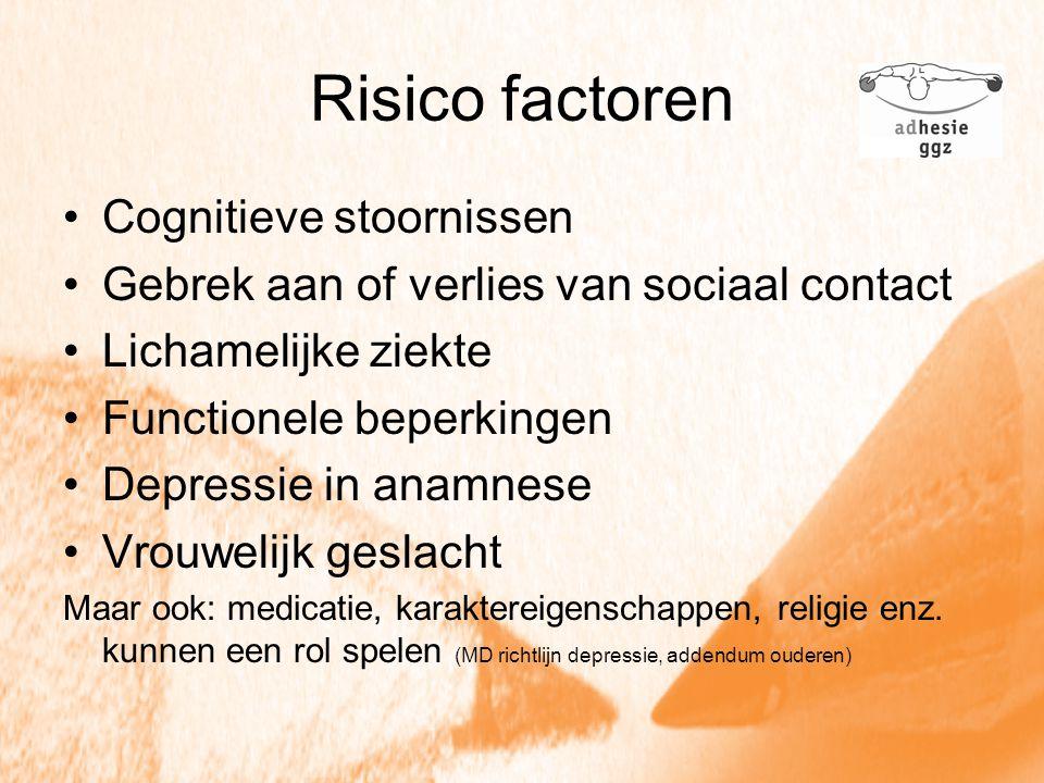 Risico factoren Cognitieve stoornissen Gebrek aan of verlies van sociaal contact Lichamelijke ziekte Functionele beperkingen Depressie in anamnese Vro