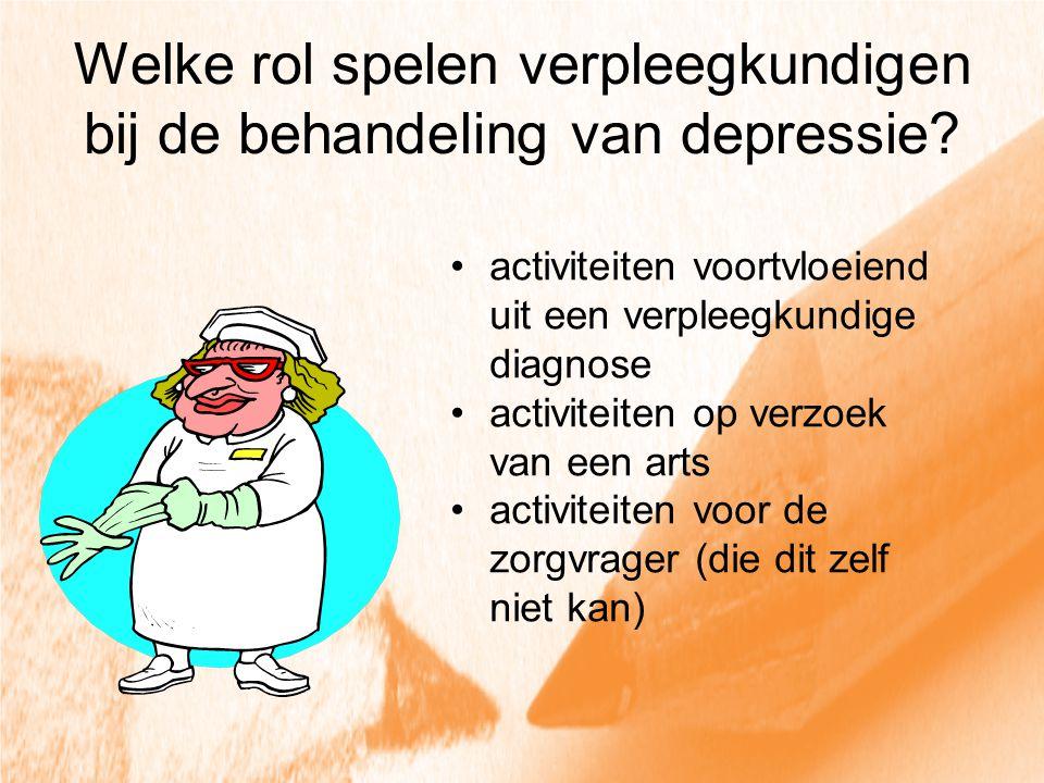 Welke rol spelen verpleegkundigen bij de behandeling van depressie? activiteiten voortvloeiend uit een verpleegkundige diagnose activiteiten op verzoe