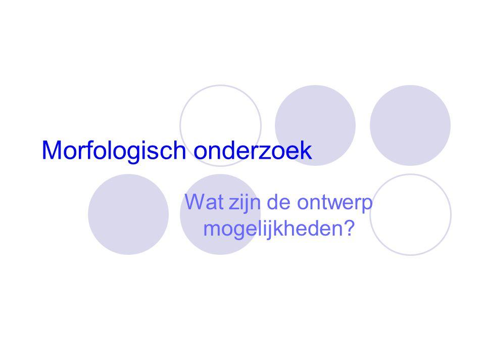Morfologisch onderzoek Wat zijn de ontwerp mogelijkheden?