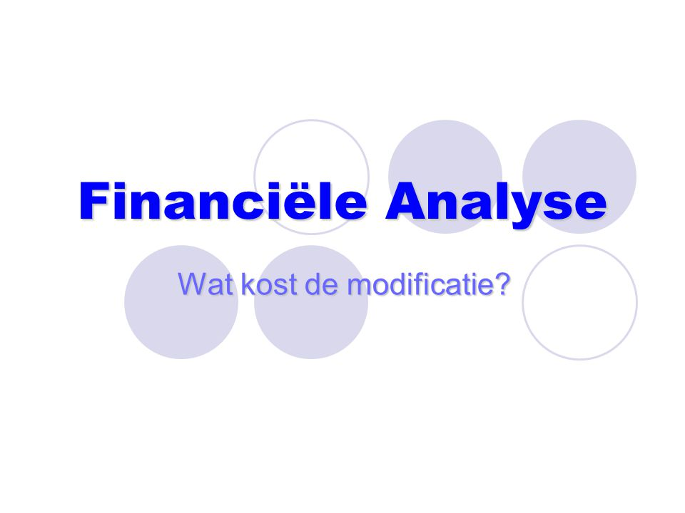 Financiële Analyse Wat kost de modificatie?