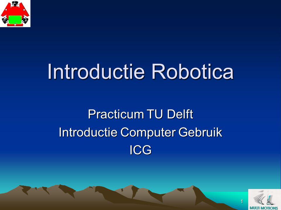 1 Introductie Robotica Practicum TU Delft Introductie Computer Gebruik ICG