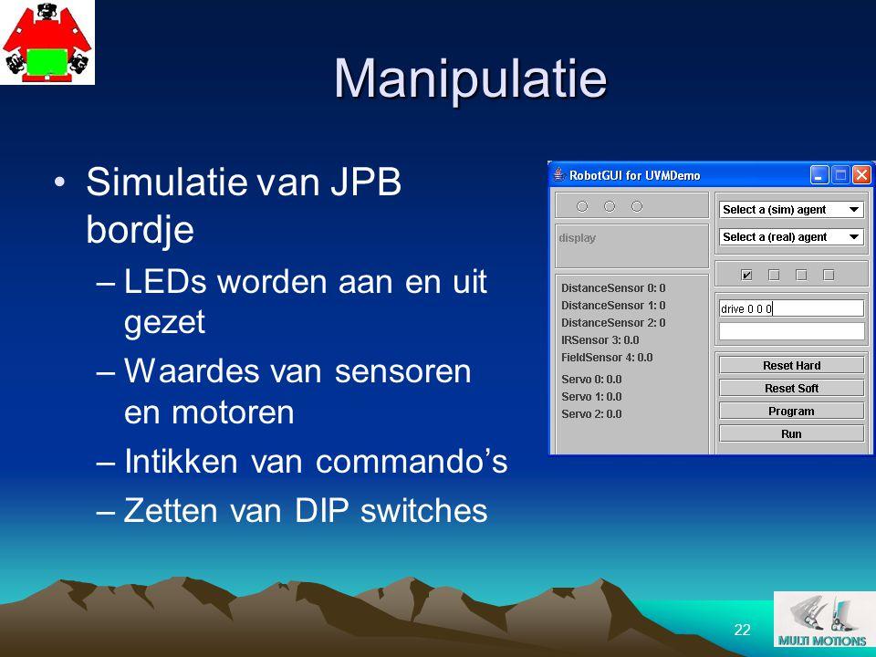 22 Manipulatie Simulatie van JPB bordje –LEDs worden aan en uit gezet –Waardes van sensoren en motoren –Intikken van commando's –Zetten van DIP switch