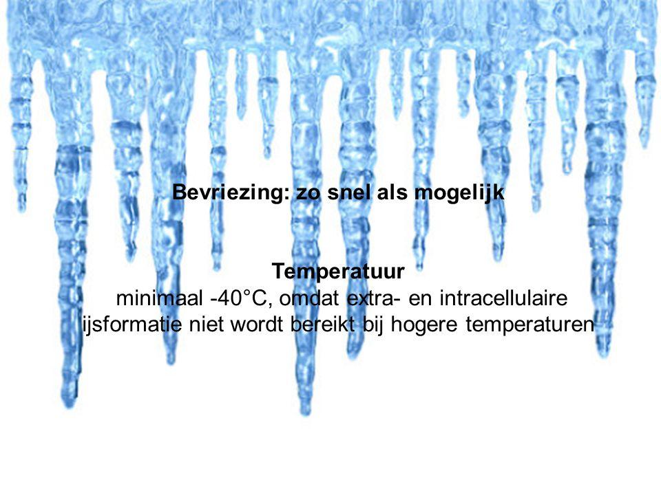 Ice ≠ Ice Bevriezing: zo snel als mogelijk Temperatuur minimaal -40°C, omdat extra- en intracellulaire ijsformatie niet wordt bereikt bij hogere tempe