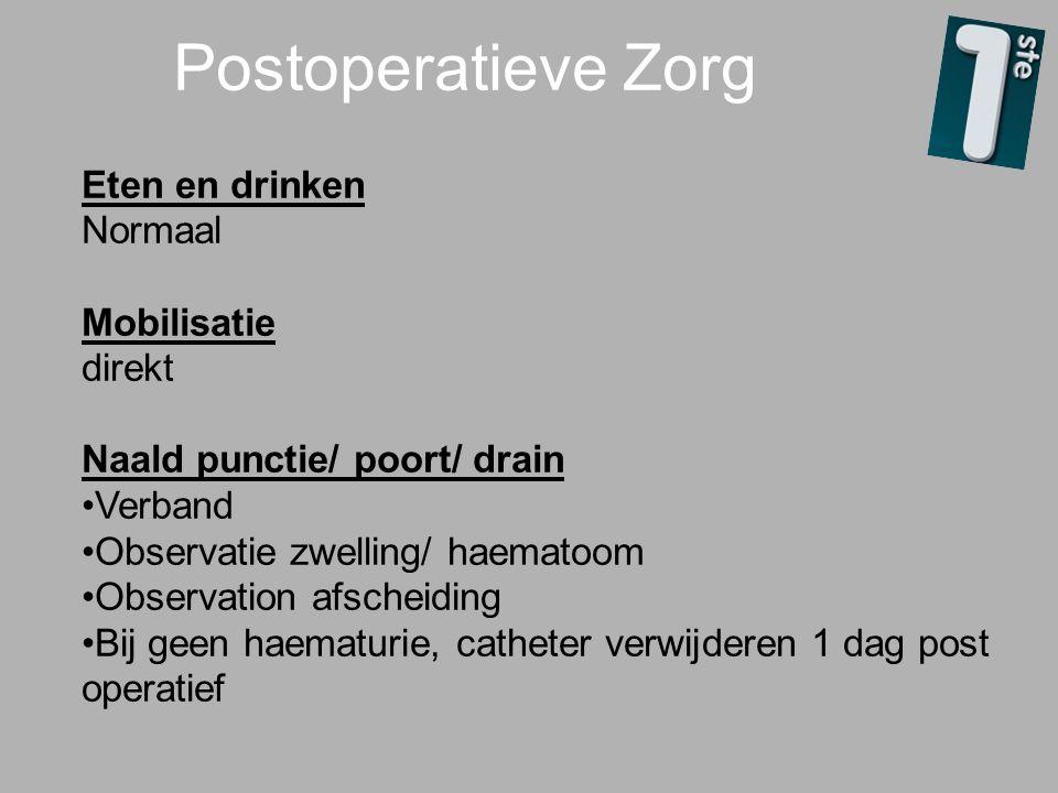 Postoperatieve Zorg Eten en drinken Normaal Mobilisatie direkt Naald punctie/ poort/ drain Verband Observatie zwelling/ haematoom Observation afscheid