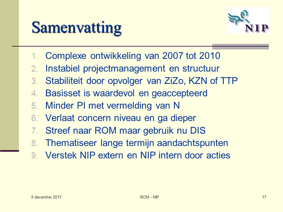 Samenvatting 1. Complexe ontwikkeling van 2007 tot 2010 2. Instabiel projectmanagement en structuur 3. Stabiliteit door opvolger van ZiZo, KZN of TTP