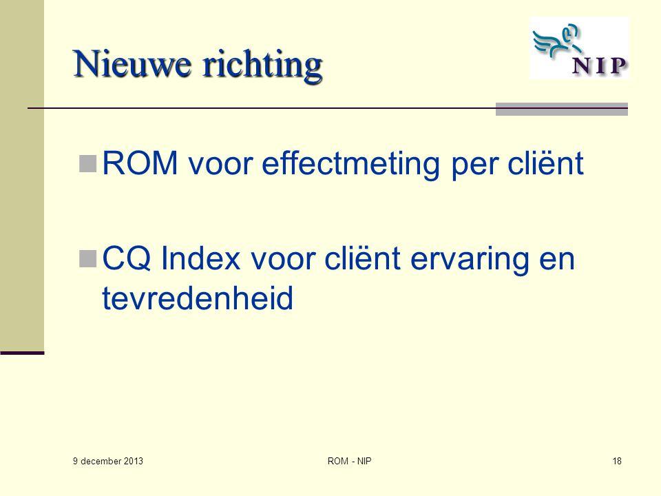 Nieuwe richting ROM voor effectmeting per cliënt CQ Index voor cliënt ervaring en tevredenheid ROM - NIP18 9 december 2013
