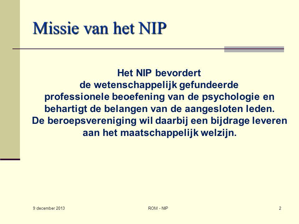 Missie van het NIP 9 december 2013 ROM - NIP2 Het NIP bevordert de wetenschappelijk gefundeerde professionele beoefening van de psychologie en beharti