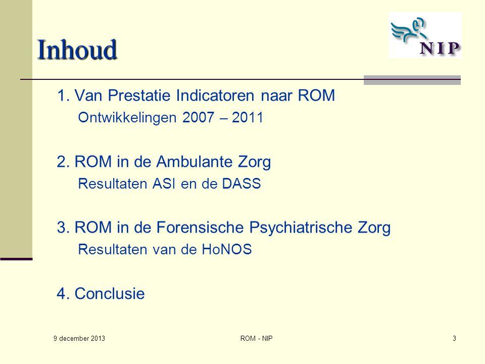 Inhoud 1. Van Prestatie Indicatoren naar ROM Ontwikkelingen 2007 – 2011 2. ROM in de Ambulante Zorg Resultaten ASI en de DASS 3. ROM in de Forensische