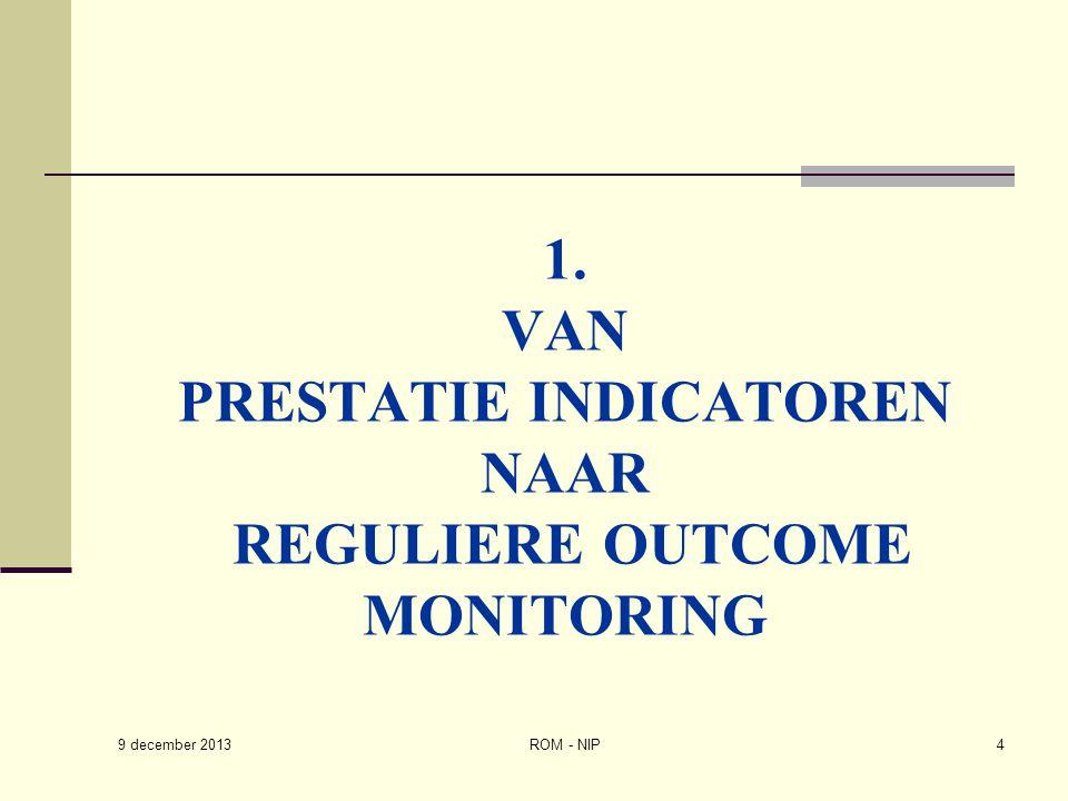 1. VAN PRESTATIE INDICATOREN NAAR REGULIERE OUTCOME MONITORING ROM - NIP4 9 december 2013