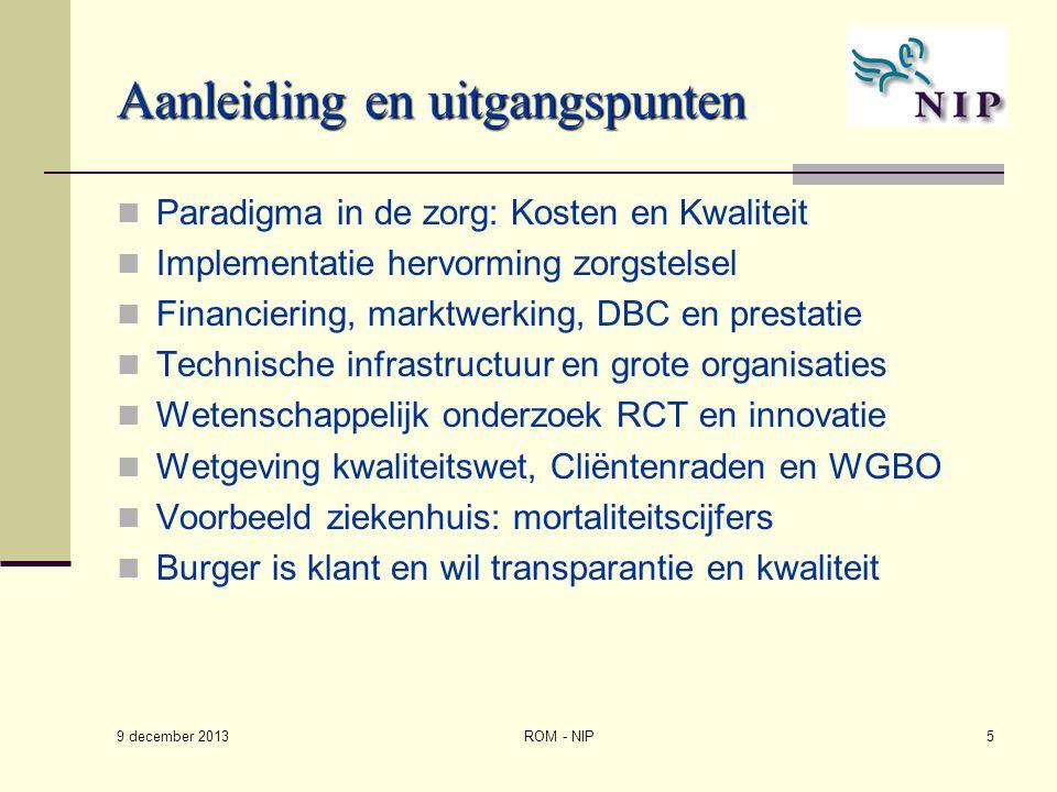ROM - NIP5 Aanleiding en uitgangspunten Paradigma in de zorg: Kosten en Kwaliteit Implementatie hervorming zorgstelsel Financiering, marktwerking, DBC