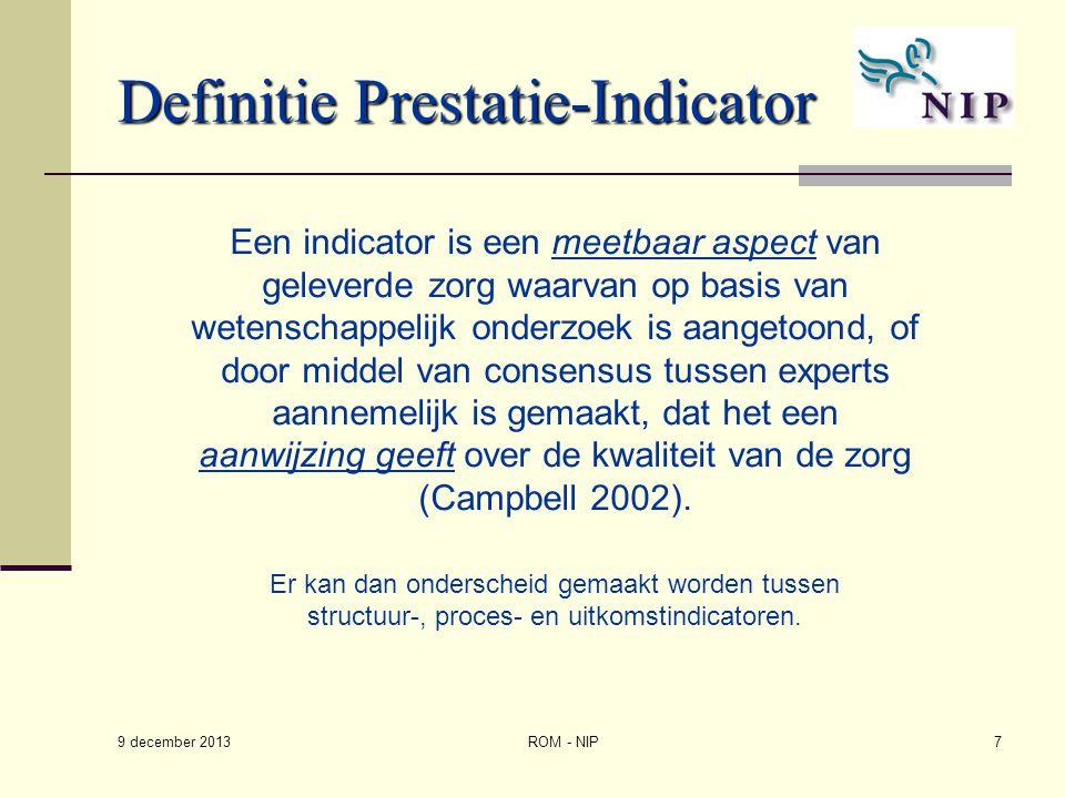 ROM - NIP7 Definitie Prestatie-Indicator Een indicator is een meetbaar aspect van geleverde zorg waarvan op basis van wetenschappelijk onderzoek is aa