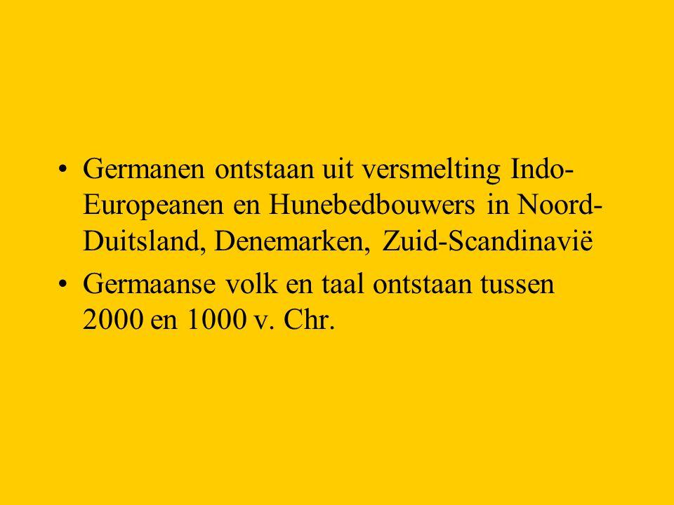 Germanen ontstaan uit versmelting Indo- Europeanen en Hunebedbouwers in Noord- Duitsland, Denemarken, Zuid-Scandinavië Germaanse volk en taal ontstaan