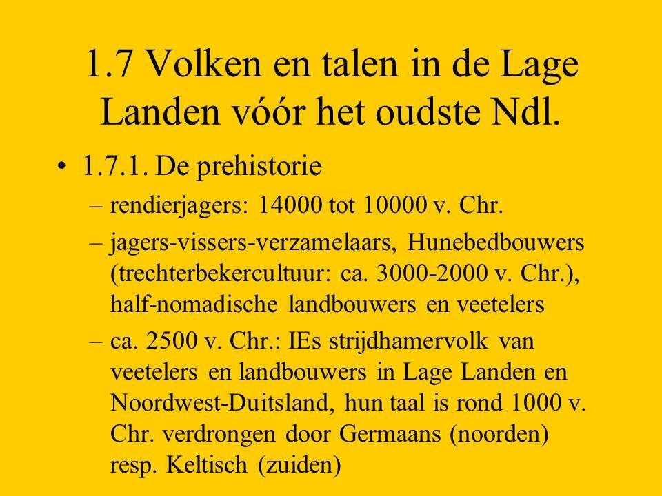 1.7 Volken en talen in de Lage Landen vóór het oudste Ndl. 1.7.1. De prehistorie –rendierjagers: 14000 tot 10000 v. Chr. –jagers-vissers-verzamelaars,
