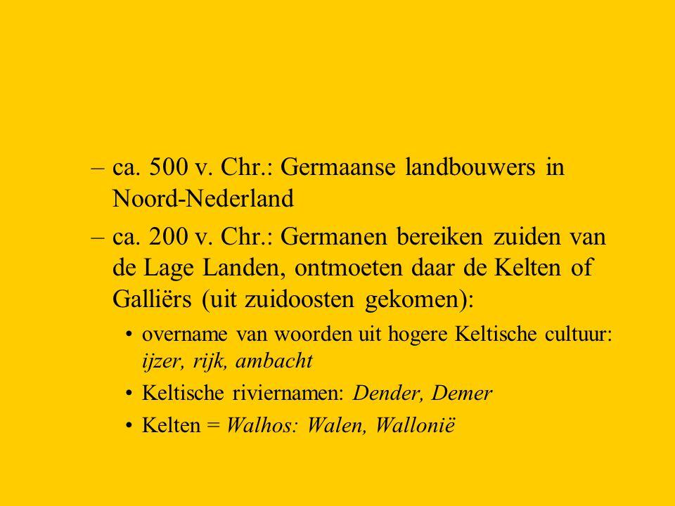 –ca. 500 v. Chr.: Germaanse landbouwers in Noord-Nederland –ca. 200 v. Chr.: Germanen bereiken zuiden van de Lage Landen, ontmoeten daar de Kelten of