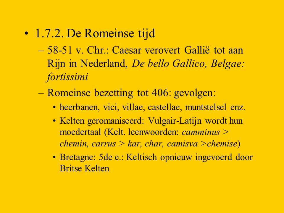 1.7.2. De Romeinse tijd –58-51 v. Chr.: Caesar verovert Gallië tot aan Rijn in Nederland, De bello Gallico, Belgae: fortissimi –Romeinse bezetting tot