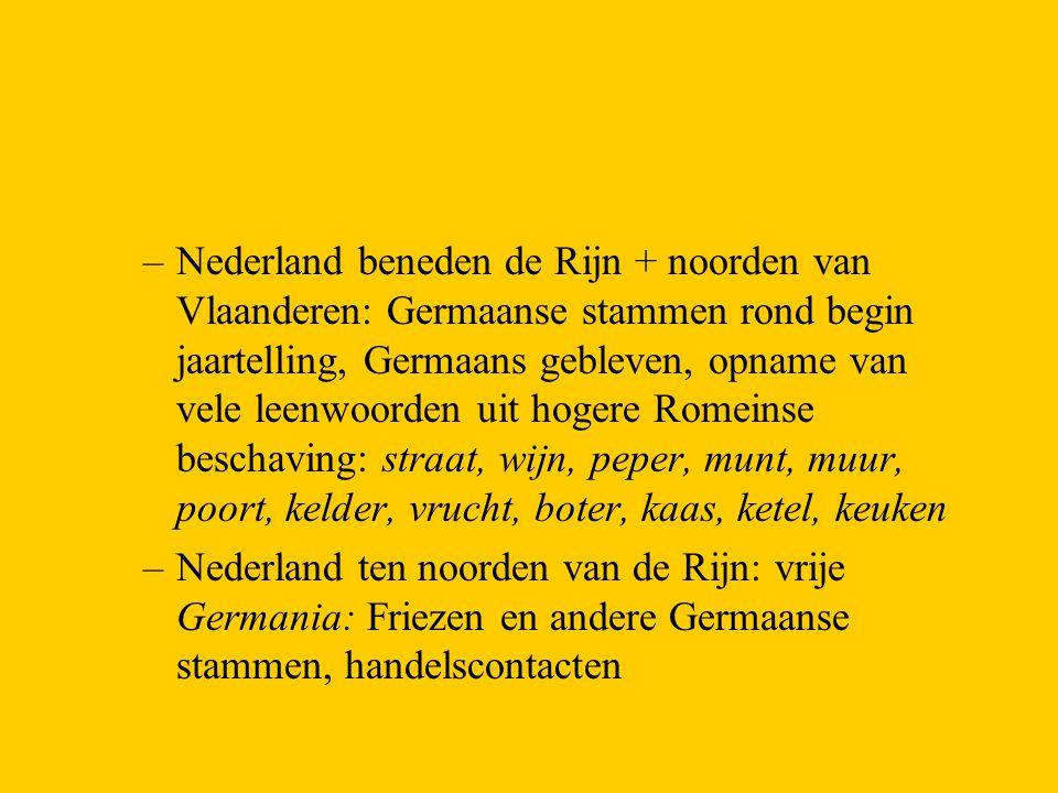 –Nederland beneden de Rijn + noorden van Vlaanderen: Germaanse stammen rond begin jaartelling, Germaans gebleven, opname van vele leenwoorden uit hoge