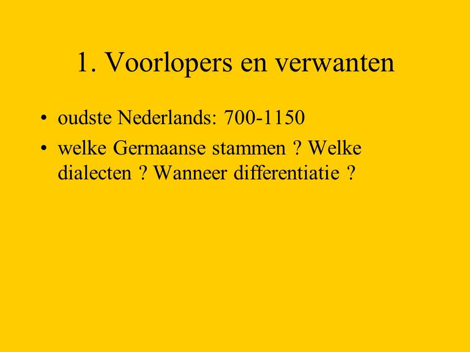 1. Voorlopers en verwanten oudste Nederlands: 700-1150 welke Germaanse stammen ? Welke dialecten ? Wanneer differentiatie ?