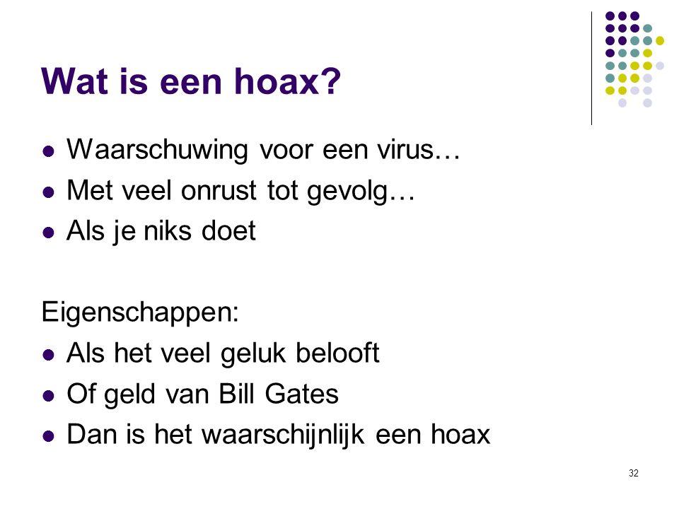32 Wat is een hoax? Waarschuwing voor een virus… Met veel onrust tot gevolg… Als je niks doet Eigenschappen: Als het veel geluk belooft Of geld van Bi