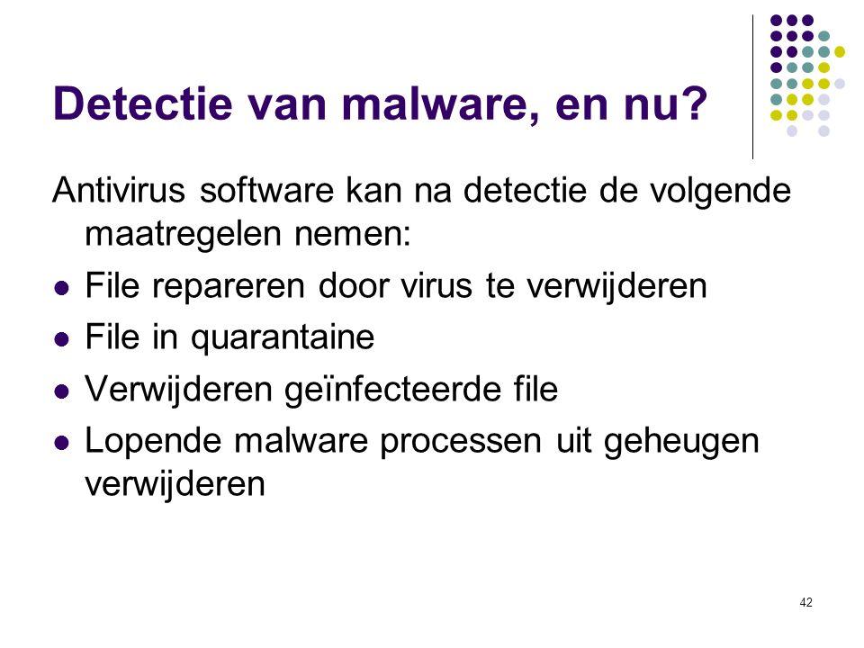42 Detectie van malware, en nu? Antivirus software kan na detectie de volgende maatregelen nemen: File repareren door virus te verwijderen File in qua