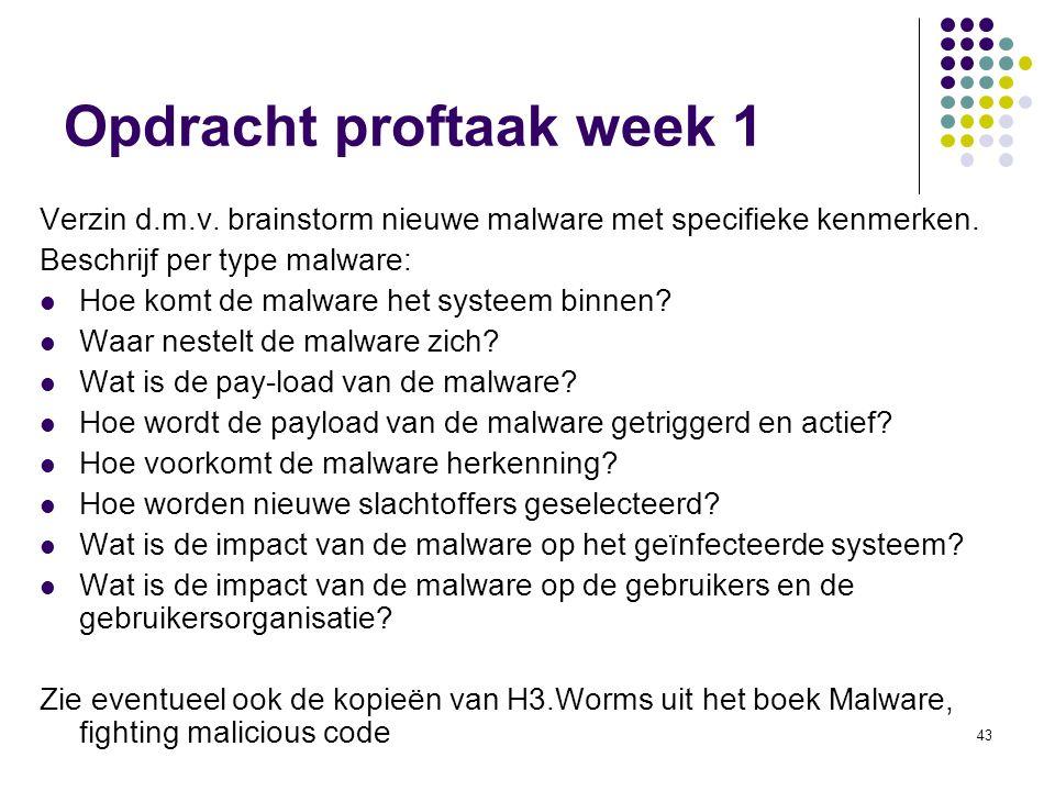 43 Opdracht proftaak week 1 Verzin d.m.v. brainstorm nieuwe malware met specifieke kenmerken. Beschrijf per type malware: Hoe komt de malware het syst