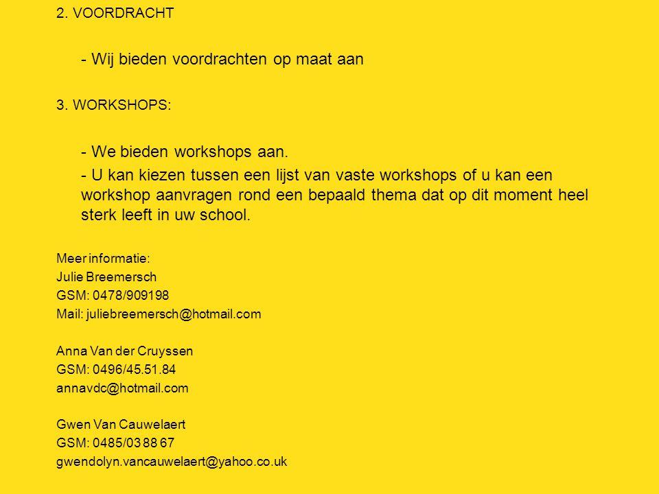 2. VOORDRACHT - Wij bieden voordrachten op maat aan 3. WORKSHOPS: - We bieden workshops aan. - U kan kiezen tussen een lijst van vaste workshops of u