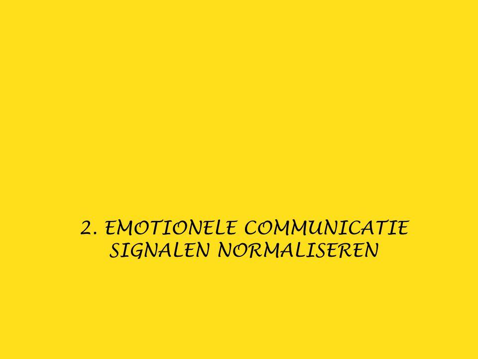 2. EMOTIONELE COMMUNICATIE SIGNALEN NORMALISEREN