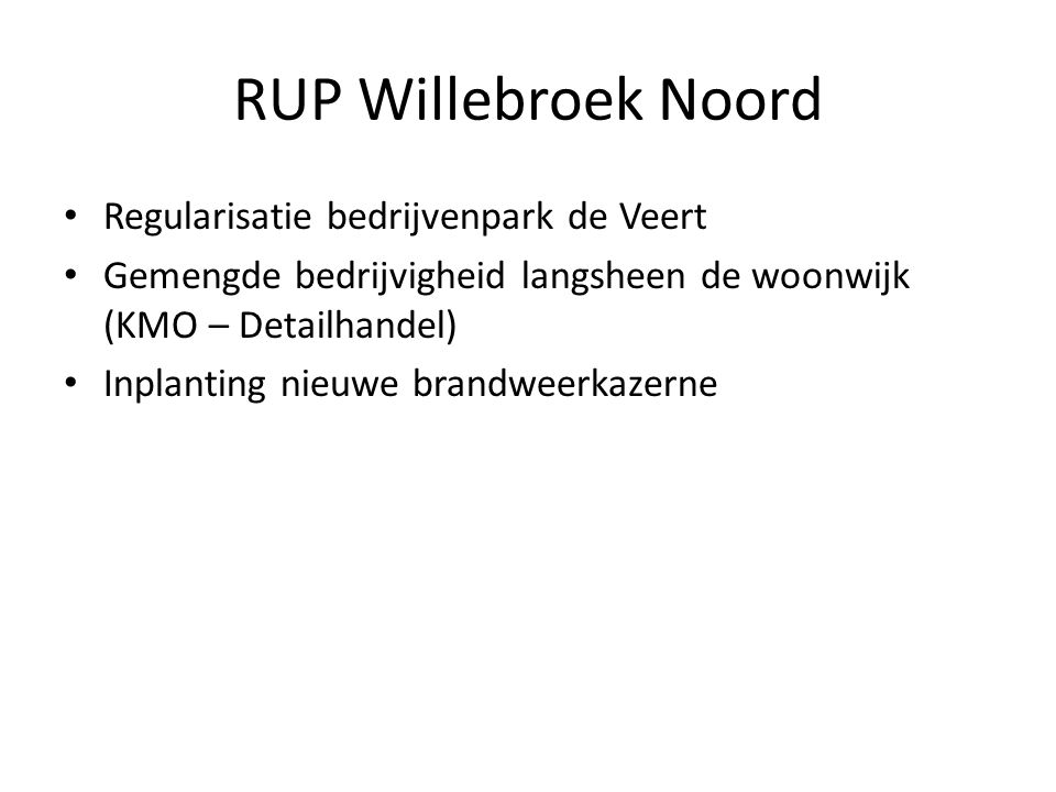 RUP Willebroek Noord Regularisatie bedrijvenpark de Veert Gemengde bedrijvigheid langsheen de woonwijk (KMO – Detailhandel) Inplanting nieuwe brandweerkazerne