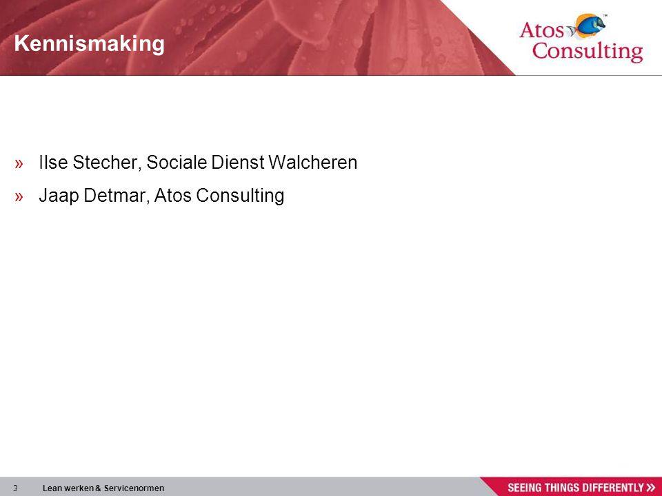 3 Lean werken & Servicenormen Kennismaking »Ilse Stecher, Sociale Dienst Walcheren »Jaap Detmar, Atos Consulting