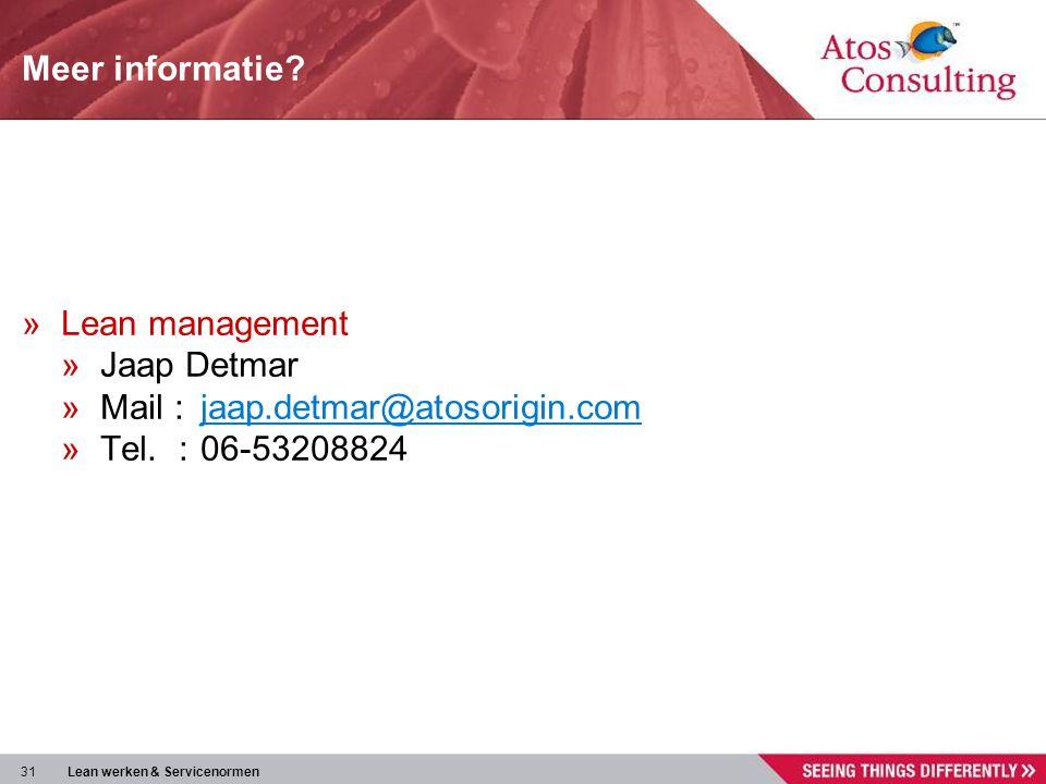 31 Lean werken & Servicenormen Meer informatie? »Lean management »Jaap Detmar »Mail :jaap.detmar@atosorigin.com@atosorigin.com »Tel.:06-53208824