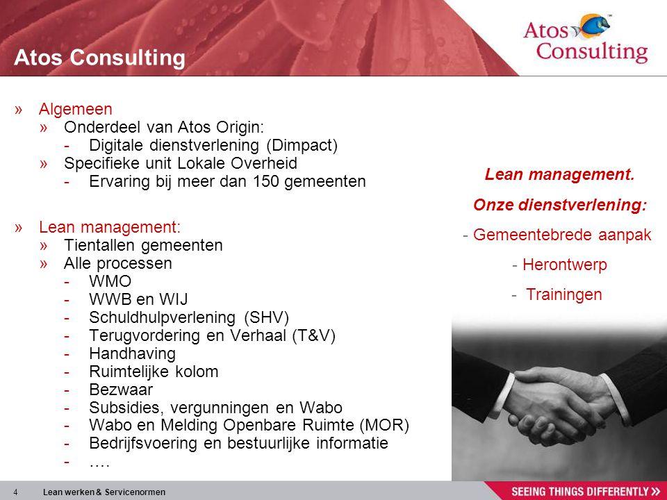 4 Lean werken & Servicenormen Atos Consulting »Algemeen »Onderdeel van Atos Origin: -Digitale dienstverlening (Dimpact) »Specifieke unit Lokale Overhe