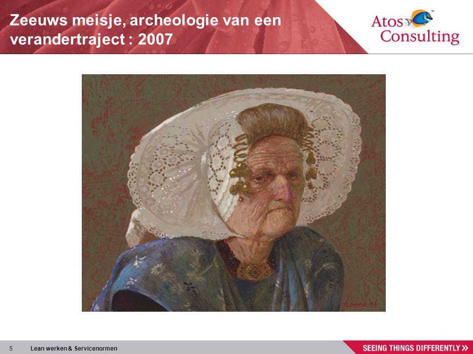 5 Lean werken & Servicenormen Zeeuws meisje, archeologie van een verandertraject : 2007