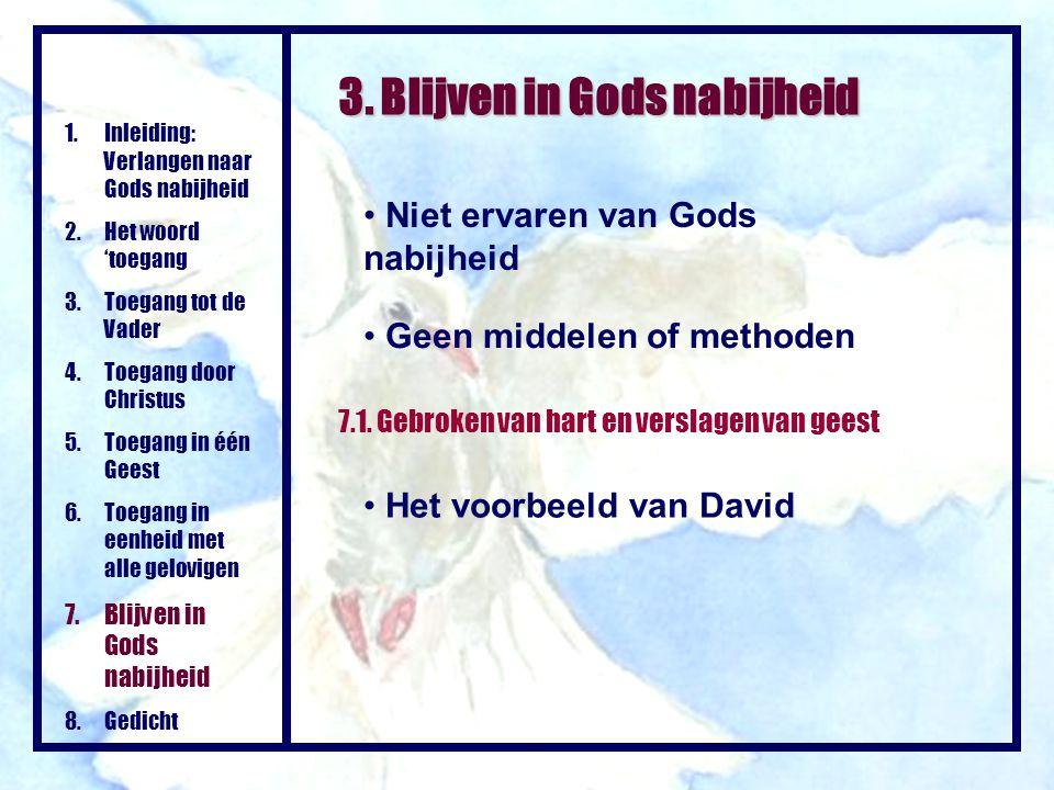 Niet ervaren van Gods nabijheid 1.Inleiding: Verlangen naar Gods nabijheid 2.Het woord 'toegang 3.Toegang tot de Vader 4.Toegang door Christus 5.Toega