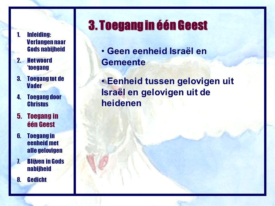 Geen eenheid Israël en Gemeente 1.Inleiding: Verlangen naar Gods nabijheid 2.Het woord 'toegang 3.Toegang tot de Vader 4.Toegang door Christus 5.Toega