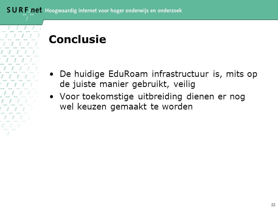 21 EduRoam-NG Fundamentele keuze: De RADIUS-infra 'veiliger' maken of Zorgen voor veilige end2end communicatie of … beide Om zo nieuw gebruik mogelijk