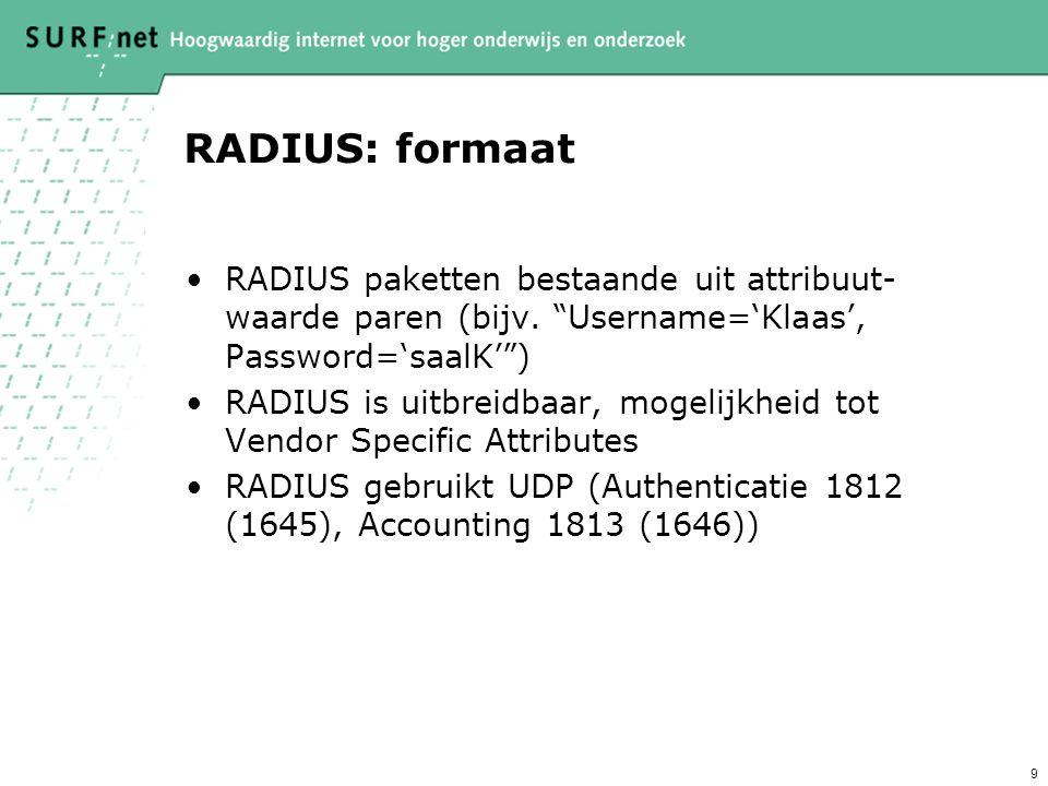 8 RADIUS: doel Protocol voor transport voor authenticatie en autorisatie informatie Entiteiten: Network Access Server (NAS) en RADIUS server RADIUS se