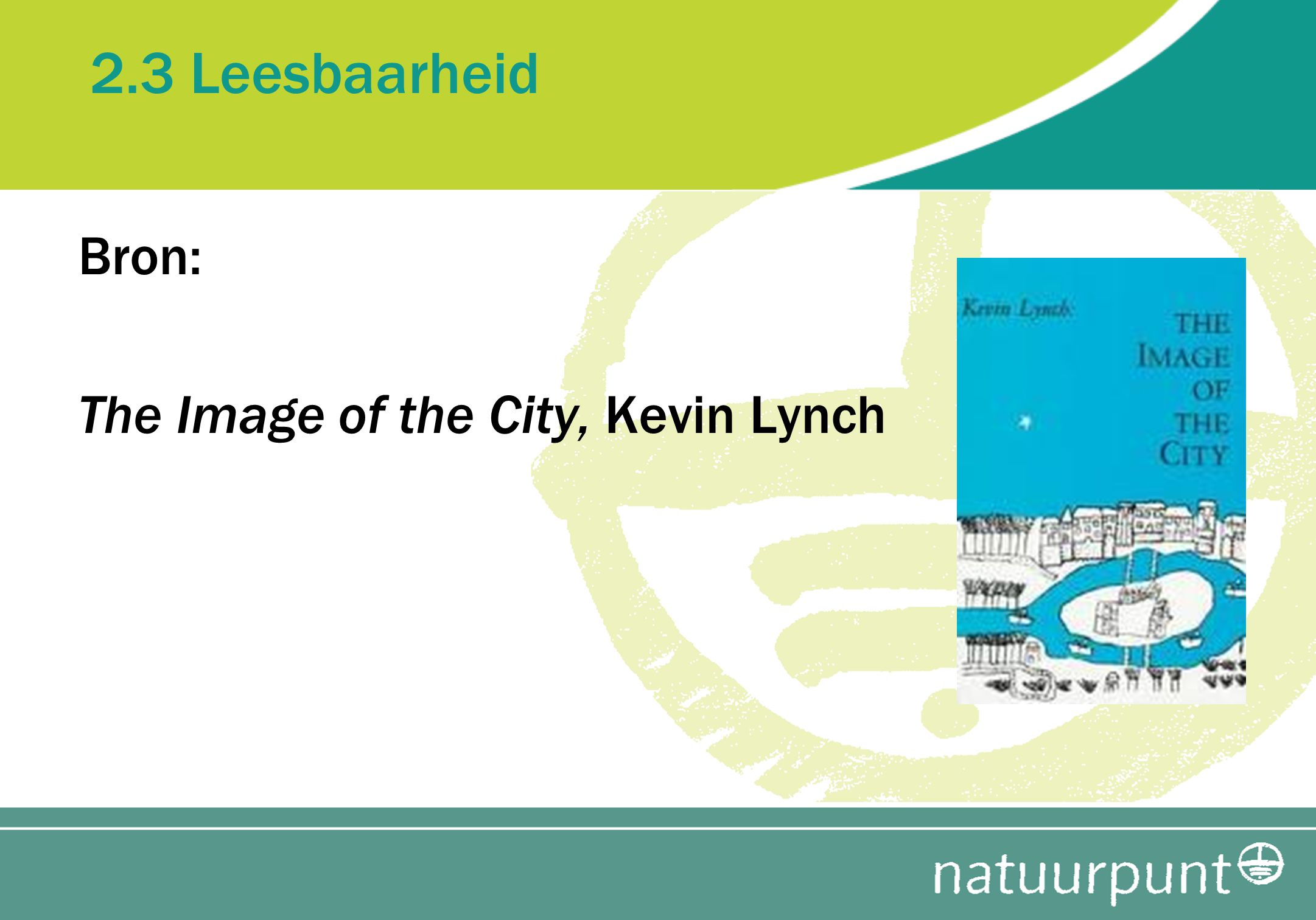 2.3 Leesbaarheid Bron: The Image of the City, Kevin Lynch