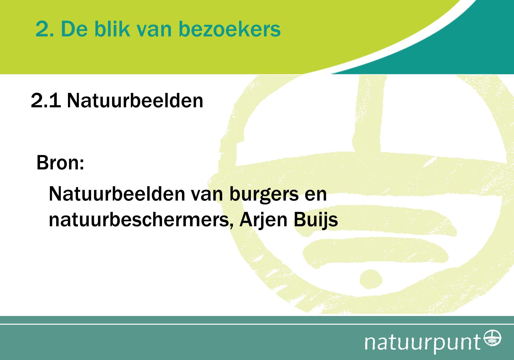 2. De blik van bezoekers 2.1 Natuurbeelden Bron: Natuurbeelden van burgers en natuurbeschermers, Arjen Buijs