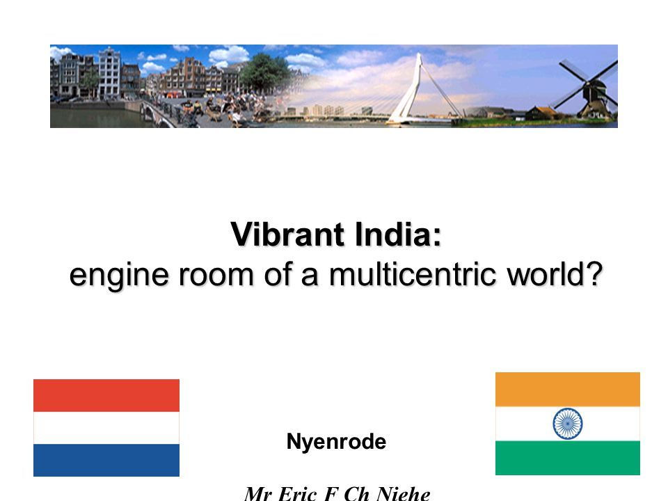 72 Conclusion India:Vibrant? Yes Engine room of a multicentric world? Not yet. But … when?