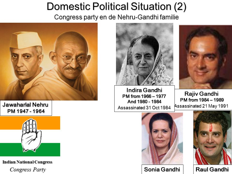 14 Indian National Congress Congress Party Rajiv Gandhi PM from 1984 – 1989 Assassinated 21 May 1991 Jawaharlal Nehru PM 1947 - 1964 Indira Gandhi PM