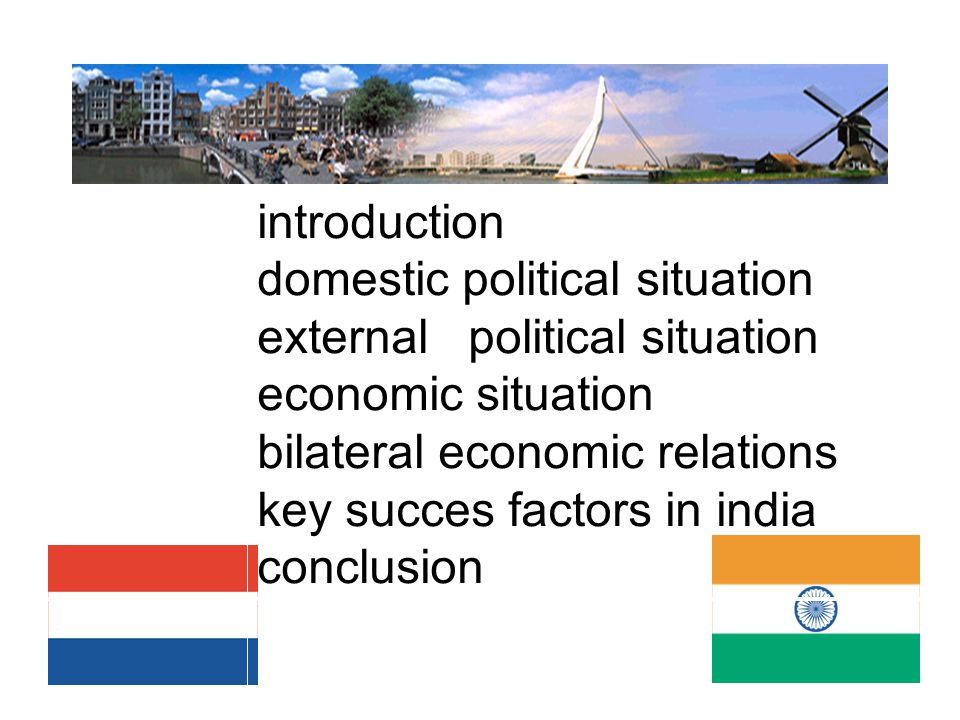 2 introduction domestic political situation external political situation economic situation bilateral economic relations key succes factors in india conclusion