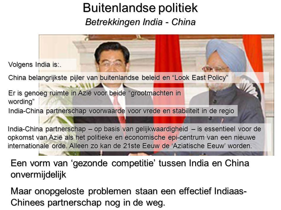 29 Buitenlandse politiek Betrekkingen India - China Volgens India is:.