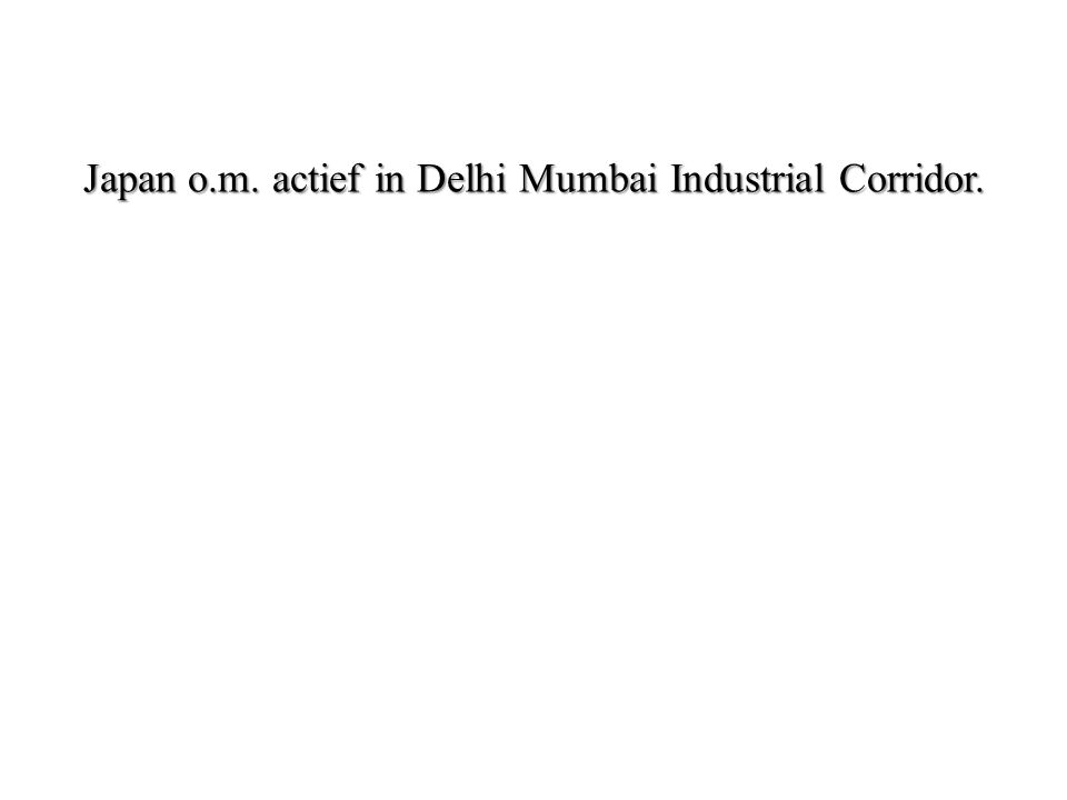 Japan o.m. actief in Delhi Mumbai Industrial Corridor.