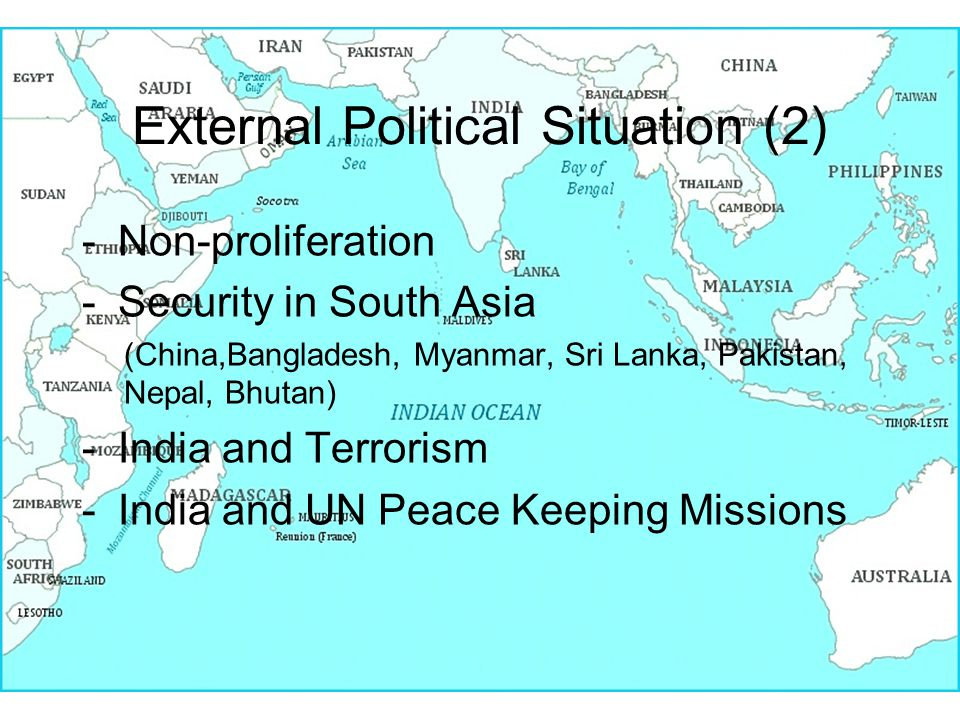 43 External Political Situation (2) -Non-proliferation -Security in South Asia (China,Bangladesh, Myanmar, Sri Lanka, Pakistan, Nepal, Bhutan) -India