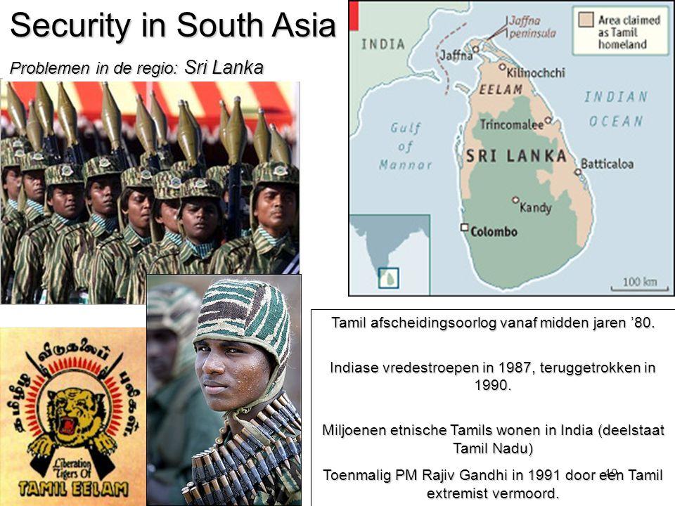 49 Security in South Asia Problemen in de regio: Sri Lanka Tamil afscheidingsoorlog vanaf midden jaren '80.