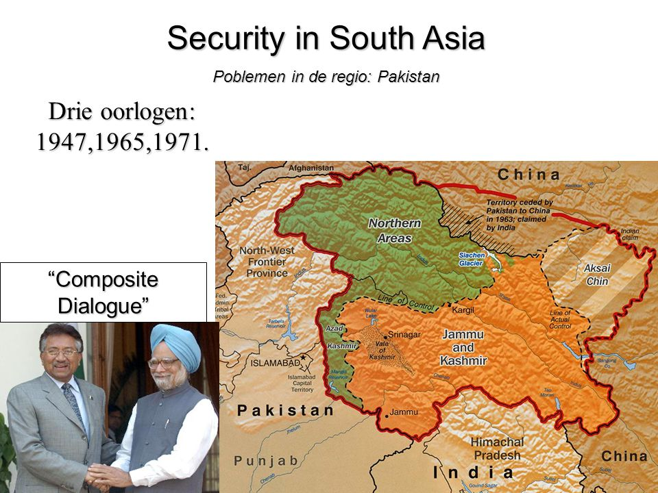 "50 Security in South Asia Poblemen in de regio: Pakistan ""Composite Dialogue"" Drie oorlogen: 1947,1965,1971."