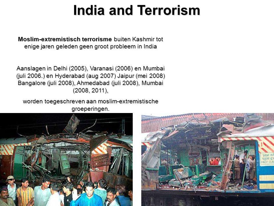 54 India and Terrorism Moslim-extremistisch terrorisme buiten Kashmir tot enige jaren geleden geen groot probleem in India Aanslagen in Delhi (2005), Varanasi (2006) en Mumbai (juli 2006.) en Hyderabad (aug 2007) Jaipur (mei 2008) Bangalore (juli 2008), Ahmedabad (juli 2008), Mumbai (2008, 2011), worden toegeschreven aan moslim-extremistische groeperingen.