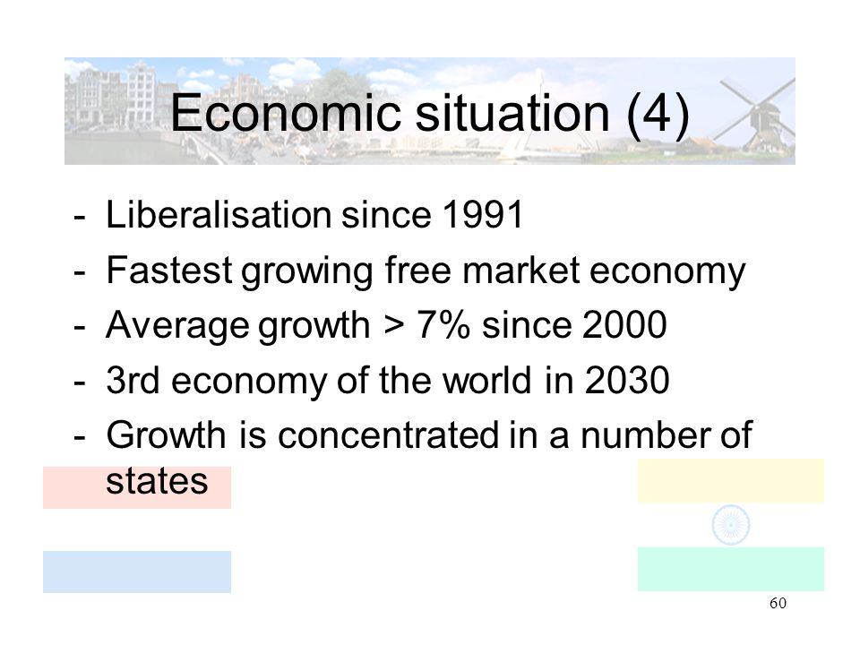 60 Economic situation (4) -Liberalisation since 1991 -Fastest growing free market economy -Average growth > 7% since 2000 -3rd economy of the world in 2030 -Growth is concentrated in a number of states