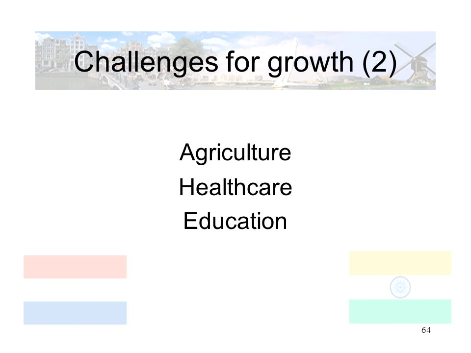 64 Challenges for growth (2) Agriculture Healthcare Education