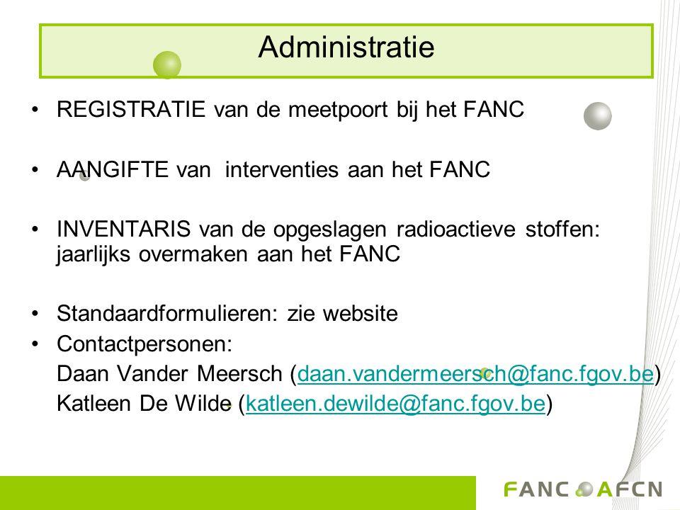 REGISTRATIE van de meetpoort bij het FANC AANGIFTE van interventies aan het FANC INVENTARIS van de opgeslagen radioactieve stoffen: jaarlijks overmake