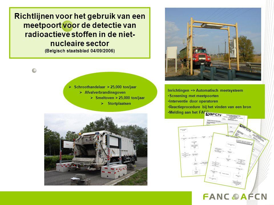  Schroothandelaar > 25,000 ton/jaar  Afvalverbrandinsgoven  Smeltoven > 25,000 ton/jaar  Stortplaatsen Inrichtingen => Automatisch meetsysteem Scr